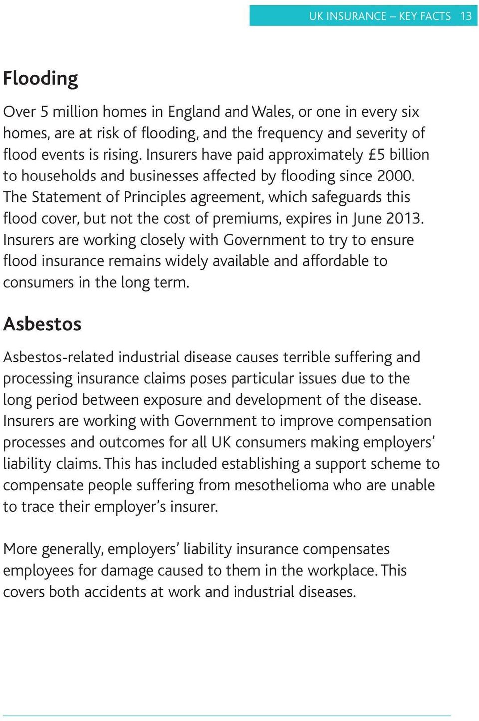The Statement of Principles agreement, which safeguards this flood cover, but not the cost of premiums, expires in June 2013.