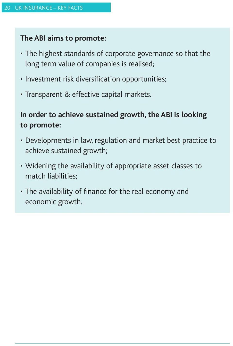 In order to achieve sustained growth, the ABI is looking to promote: Developments in law, regulation and market best practice to