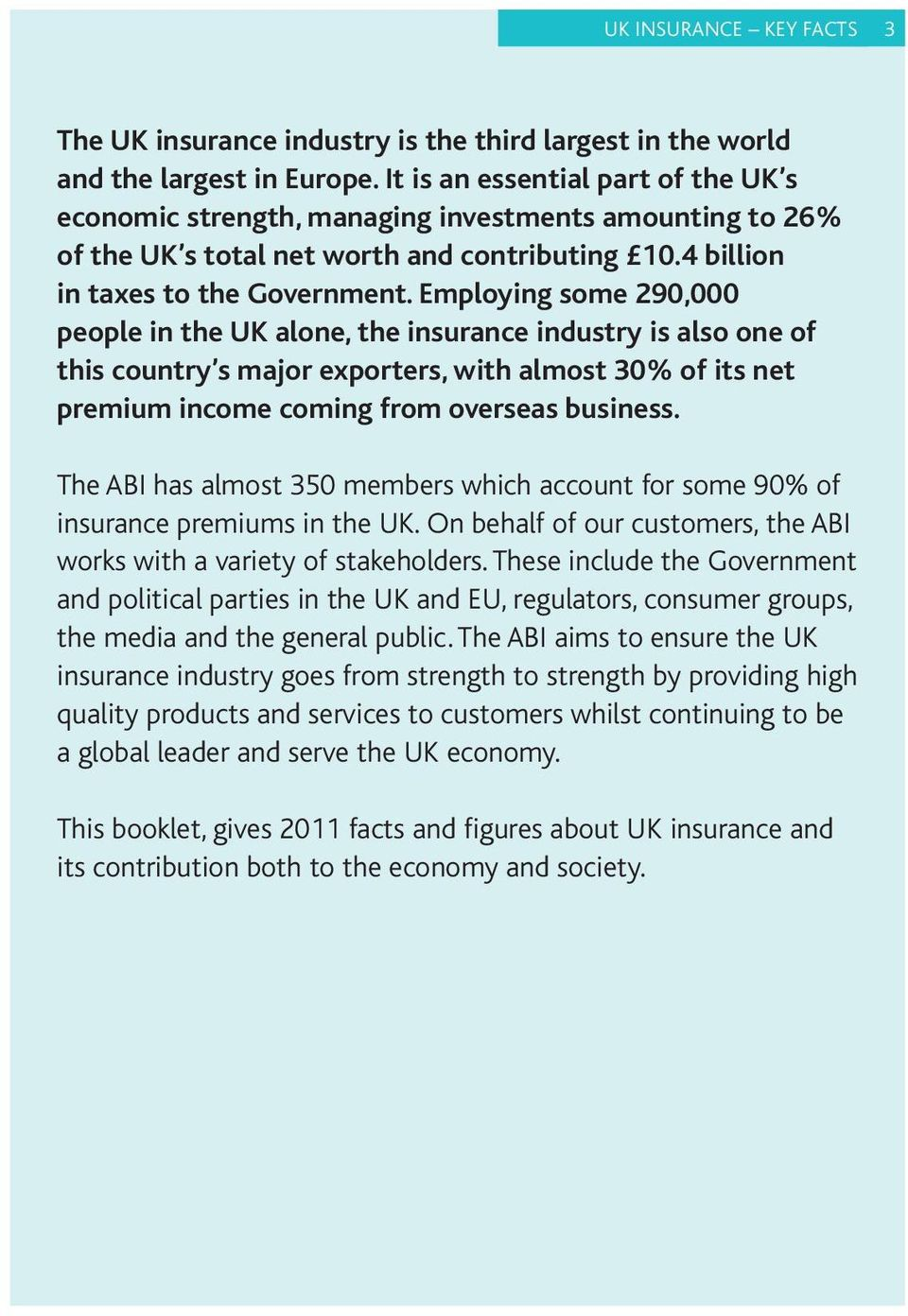 Employing some 290,000 people in the UK alone, the insurance industry is also one of this country s major exporters, with almost 30% of its net premium income coming from overseas business.
