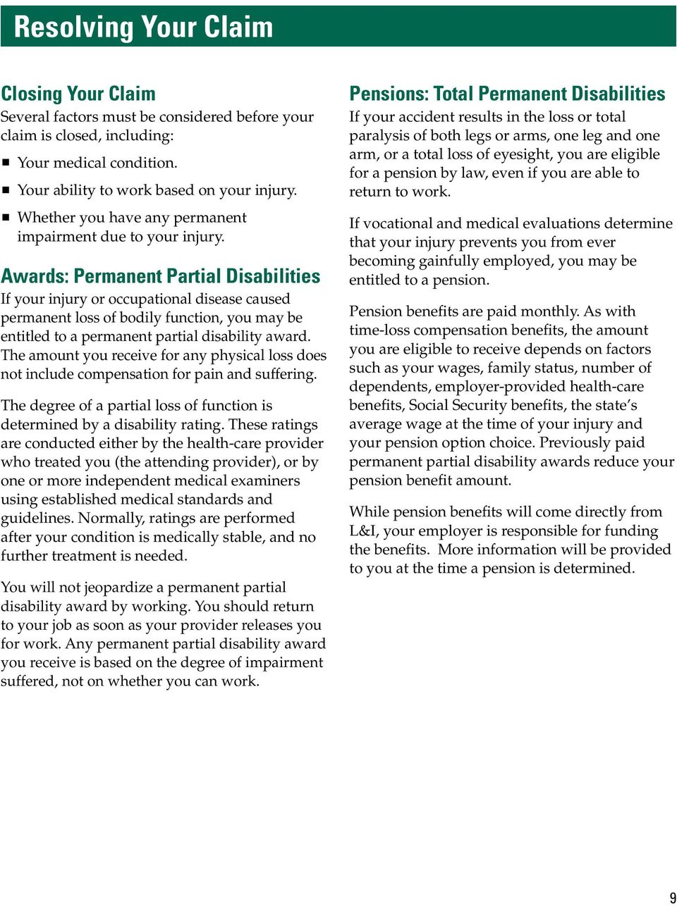 Awards: Permanent Partial Disabilities If your injury or occupational disease caused permanent loss of bodily function, you may be entitled to a permanent partial disability award.