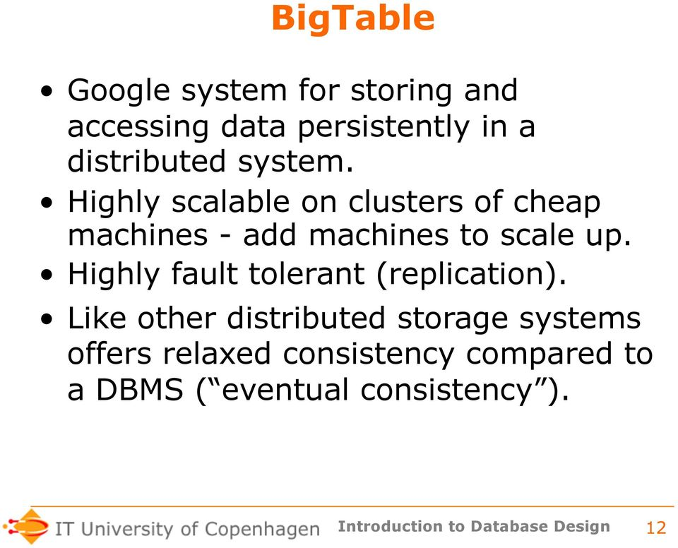 Highly scalable on clusters of cheap machines - add machines to scale up.