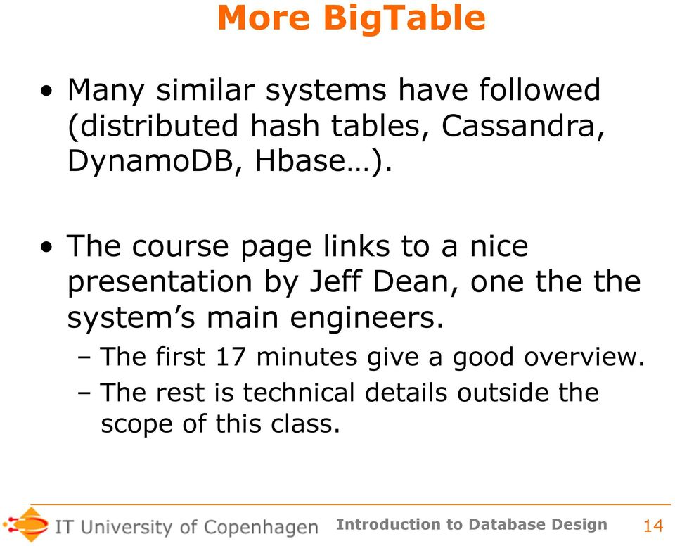 The course page links to a nice presentation by Jeff Dean, one the the system