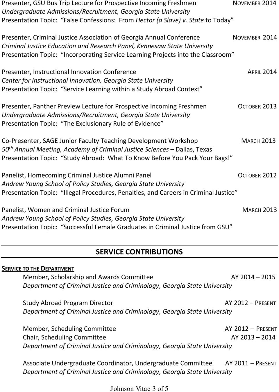 State to Today Presenter, Criminal Justice Association of Georgia Annual Conference NOVEMBER 2014 Criminal Justice Education and Research Panel, Kennesaw State University Presentation Topic: