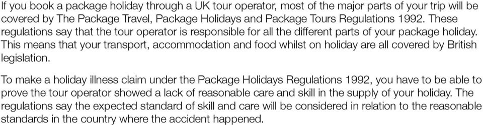 This means that your transport, accommodation and food whilst on holiday are all covered by British legislation.