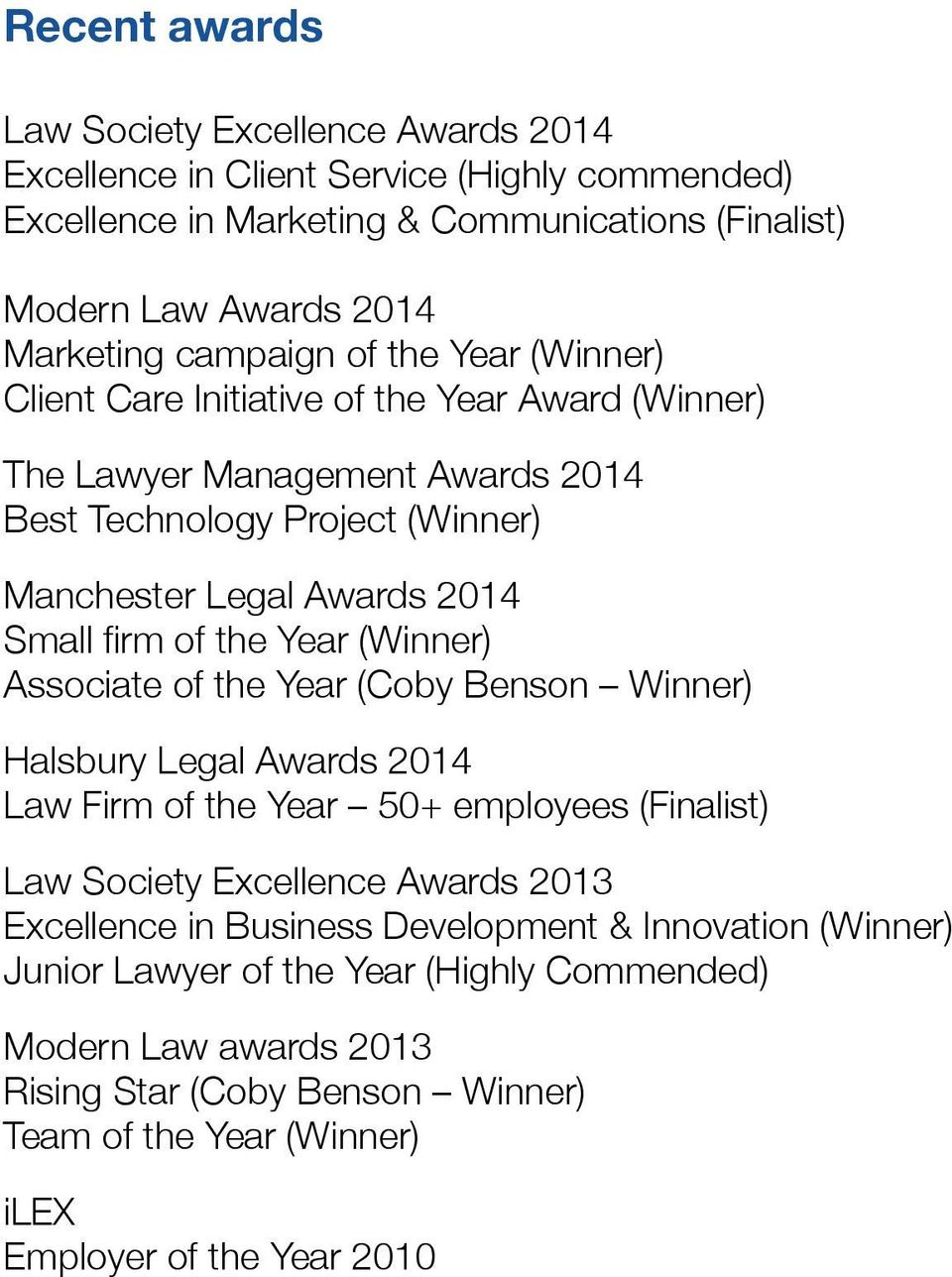 of the Year (Winner) Associate of the Year (Coby Benson Winner) Halsbury Legal Awards 2014 Law Firm of the Year 50+ employees (Finalist) Law Society Excellence Awards 2013 Excellence in