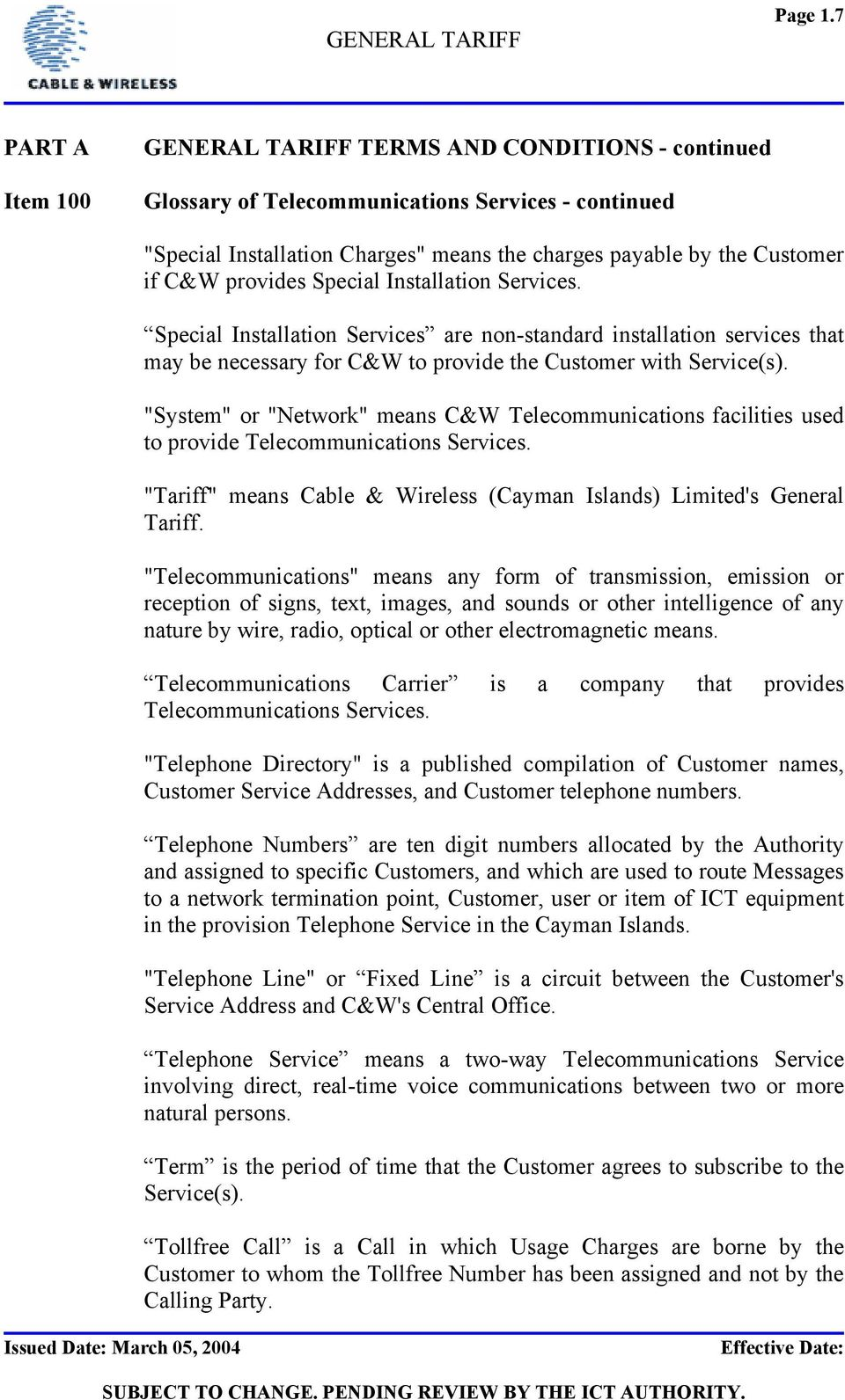 """System"" or ""Network"" means C&W Telecommunications facilities used to provide Telecommunications Services. ""Tariff"" means Cable & Wireless (Cayman Islands) Limited's General Tariff."