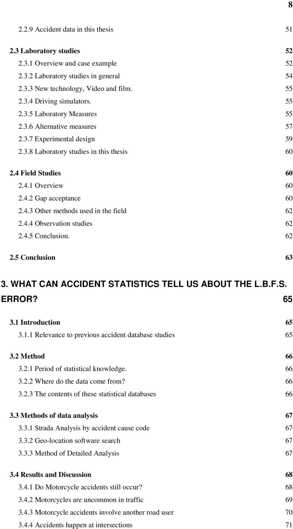 4.3 Other methods used in the field 62 2.4.4 Observation studies 62 2.4.5 Conclusion. 62 2.5 Conclusion 63 3. WHAT CAN ACCIDENT STATISTICS TELL US ABOUT THE L.B.F.S. ERROR? 65 3.1