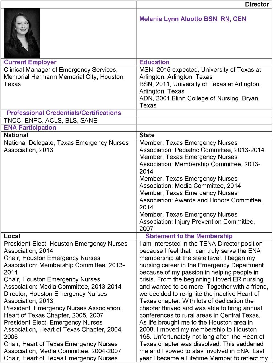 Houston Emergency Nurses Association: Media Committee, 2013-2014 Director, Houston Emergency Nurses Association, 2013 President, Emergency Nurses Association, Heart of Texas Chapter, 2005, 2007
