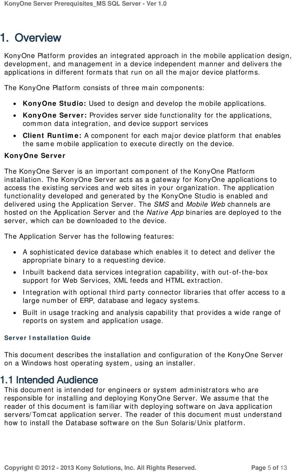 KonyOne Server: Provides server side functionality for the applications, common data integration, and device support services Client Runtime: A component for each major device platform that enables