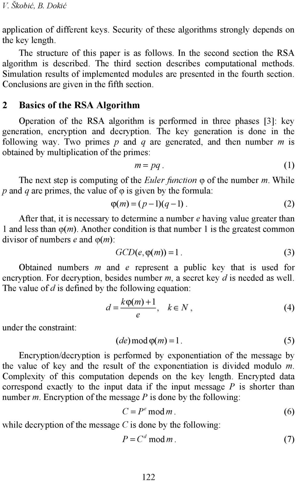2 Basics of th RSA Algorithm Opration of th RSA algorithm is prformd in thr phass [3]: ky gnration, ncryption and dcryption. Th ky gnration is don in th following way.