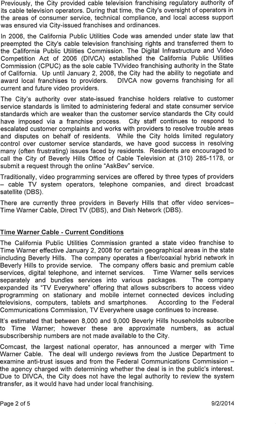 In 2006, the California Public Utilities Code was amended under state law that preempted the City s cable television franchising rights and transferred them to the California Public Utilities