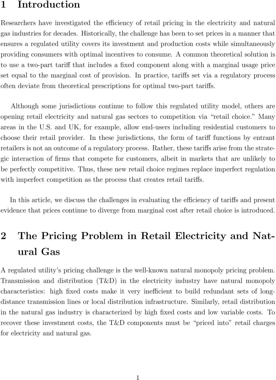 incentives to consume. A common theoretical solution is to use a two-part tariff that includes a fixed component along with a marginal usage price set equal to the marginal cost of provision.
