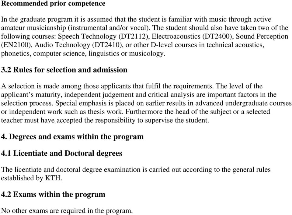 in technical acoustics, phonetics, computer science, linguistics or musicology. 3.2 Rules for selection and admission A selection is made among those applicants that fulfil the requirements.