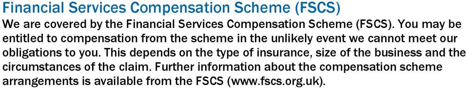 You may be entitled to compensation from the scheme in the unlikely event we cannot meet our obligations to