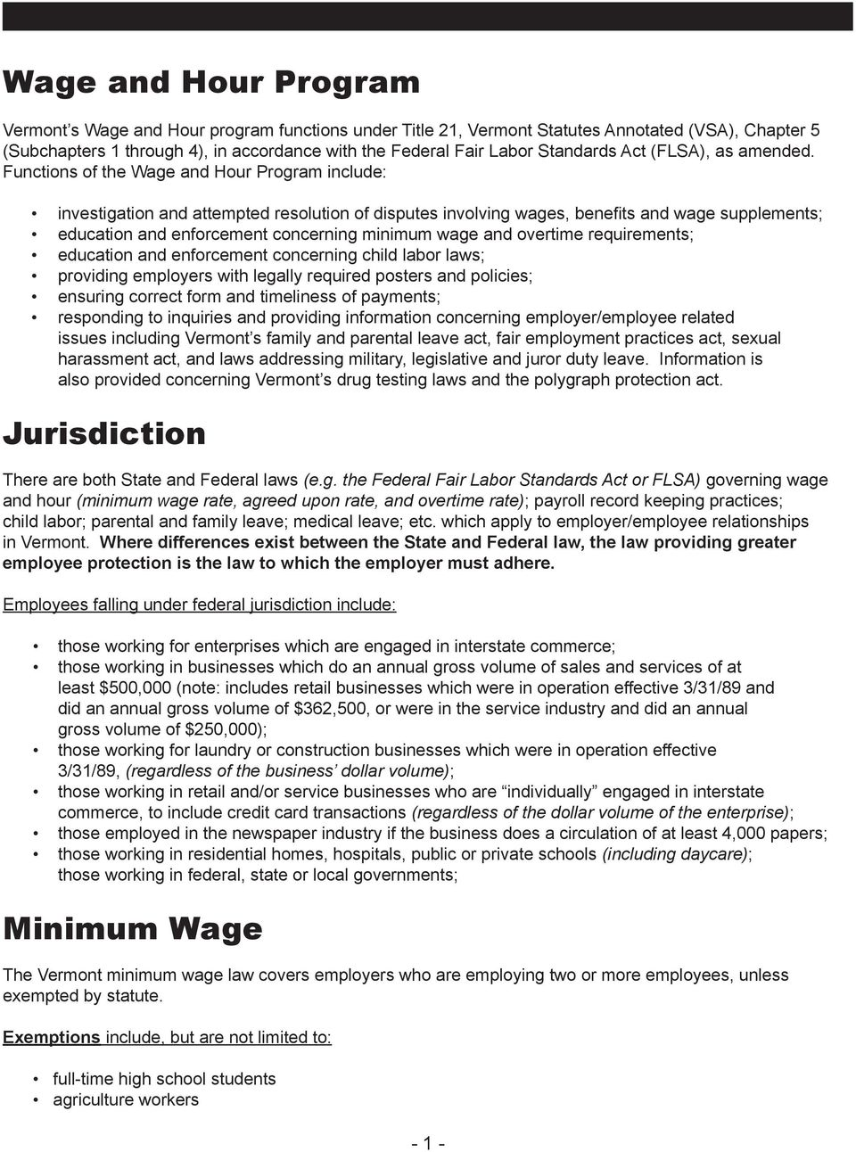 Functions of the Wage and Hour Program include: investigation and attempted resolution of disputes involving wages, benefits and wage supplements; education and enforcement concerning minimum wage