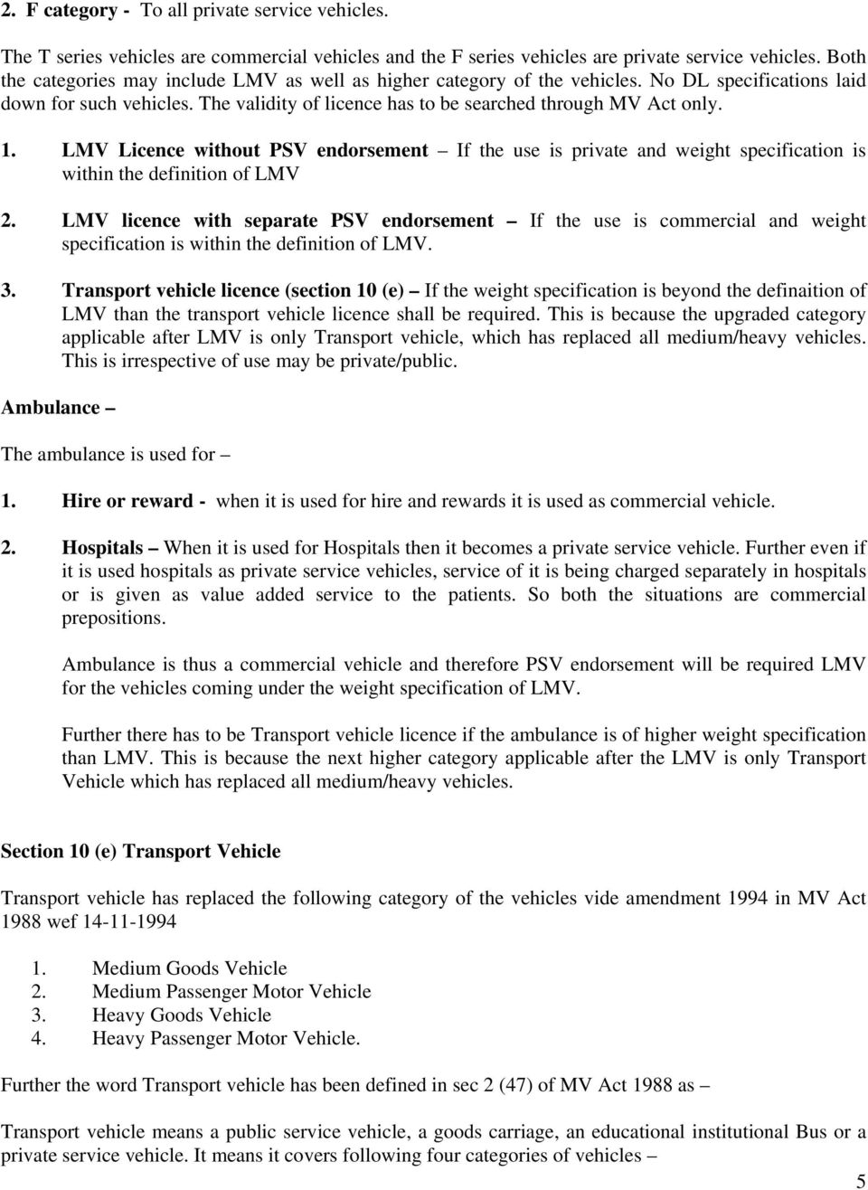LMV Licence without PSV endorsement If the use is private and weight specification is within the definition of LMV 2.