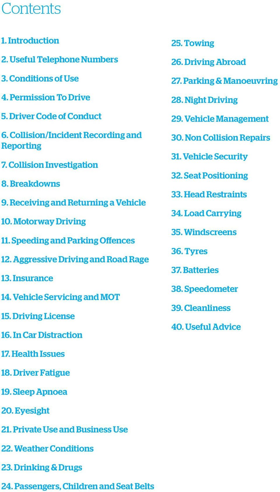 Driving License 16. In Car Distraction 25. Towing 26. Driving Abroad 27. Parking & Manoeuvring 28. Night Driving 29. Vehicle Management 30. Non Collision Repairs 31. Vehicle Security 32.