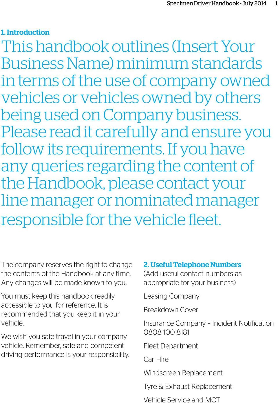 If you have any queries regarding the content of the Handbook, please contact your line manager or nominated manager responsible for the vehicle fleet.