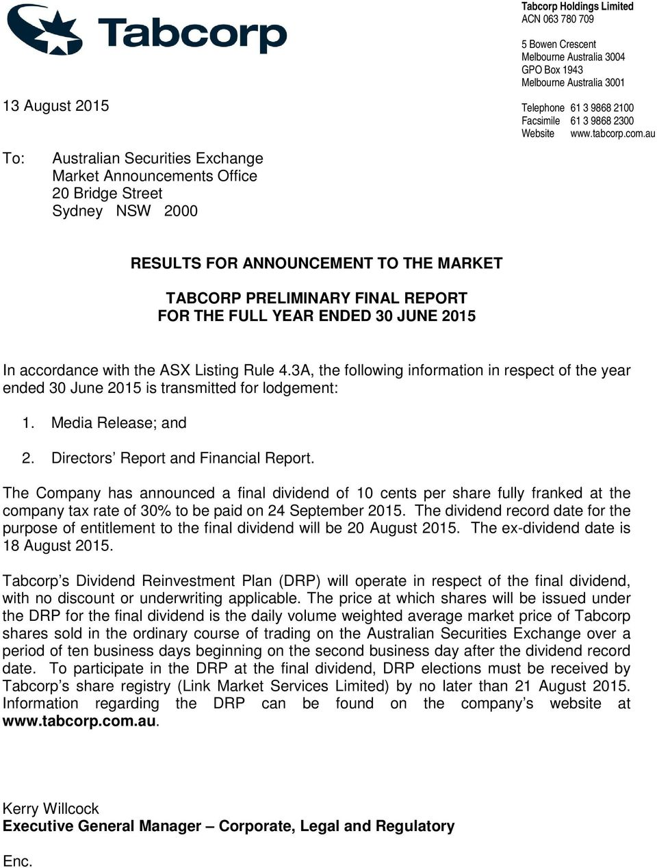au RESULTS FOR ANNOUNCEMENT TO THE MARKET TABCORP PRELIMINARY FINAL REPORT FOR THE FULL YEAR ENDED 30 JUNE 2015 In accordance with the ASX Listing Rule 4.