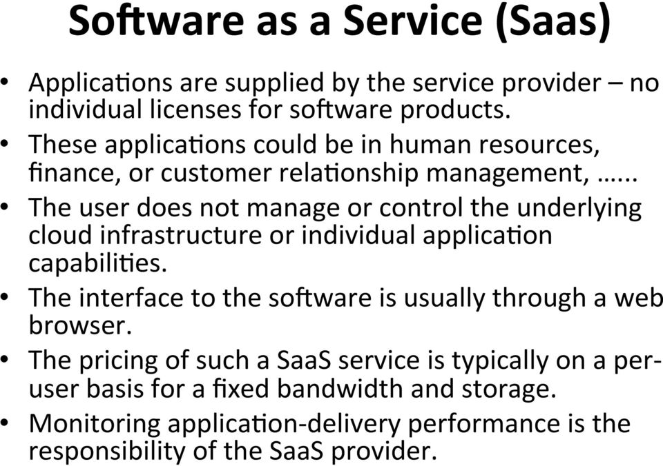 .. The user does not manage or control the underlying cloud infrastructure or individual applicabon capabilibes.