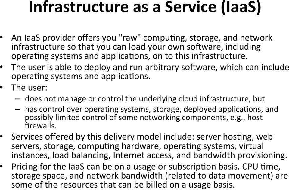 The user: does not manage or control the underlying cloud infrastructure, but has control over operabng systems, storage, deployed applicabons, and possibly limited control of some networking