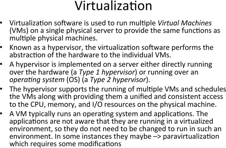 A hypervisor is implemented on a server either directly running over the hardware (a Type 1 hypervisor) or running over an opera5ng system (OS) (a Type 2 hypervisor).