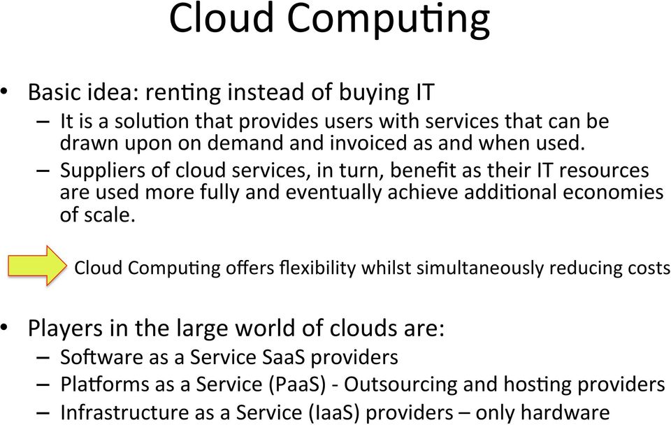 Suppliers of cloud services, in turn, benefit as their IT resources are used more fully and eventually achieve addibonal economies of scale.