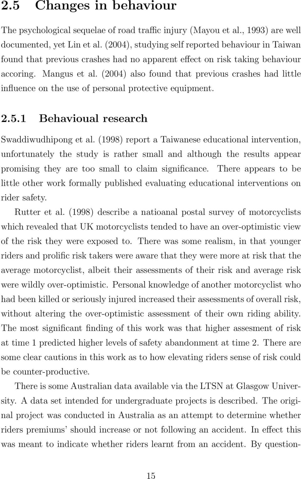 (2004) also found that previous crashes had little influence on the use of personal protective equipment. 2.5.1 Behavioual research Swaddiwudhipong et al.