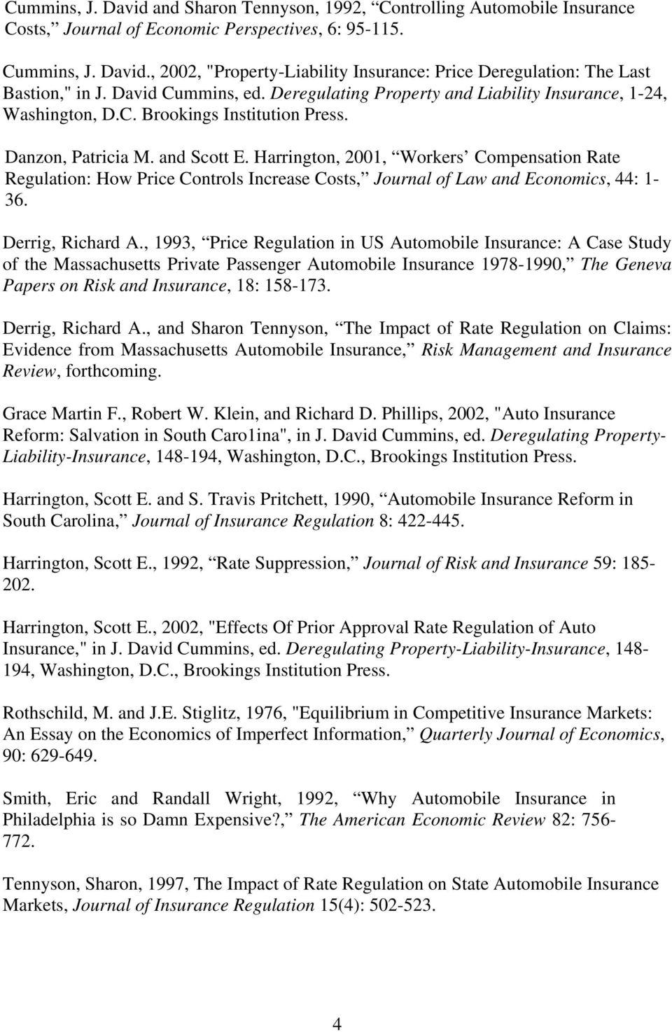 Harrington, 2001, Workers Compensation Rate Regulation: How Price Controls Increase Costs, Journal of Law and Economics, 44: 1-36. Derrig, Richard A.