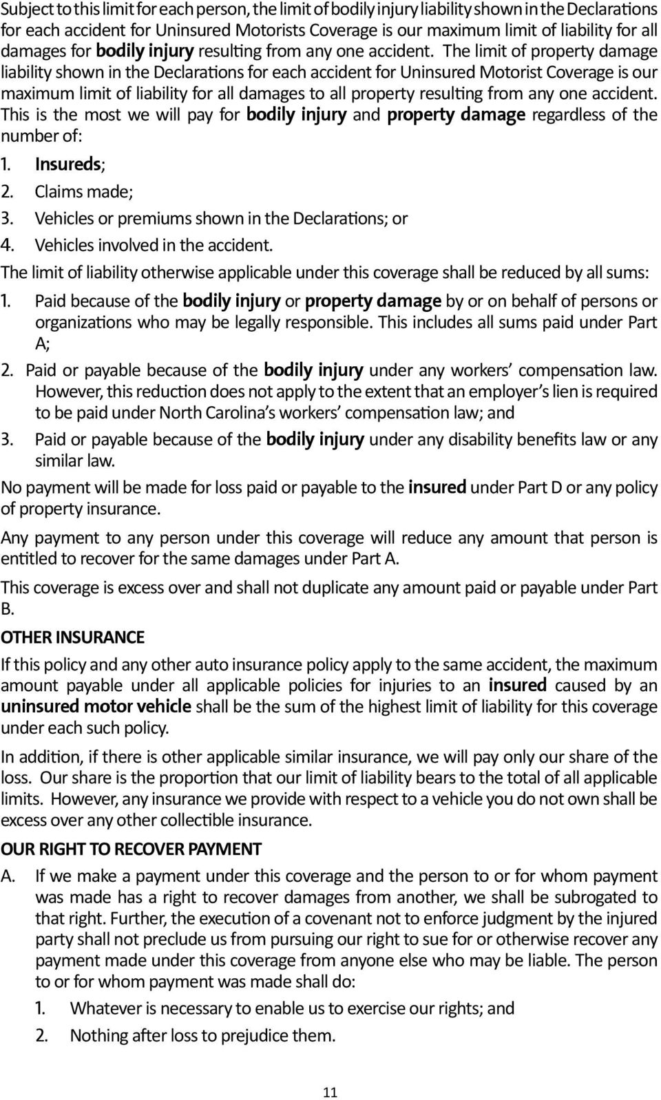 The limit of property damage liability shown in the Declarations for each accident for Uninsured Motorist Coverage is our maximum limit of liability for all damages to all property resulting from any