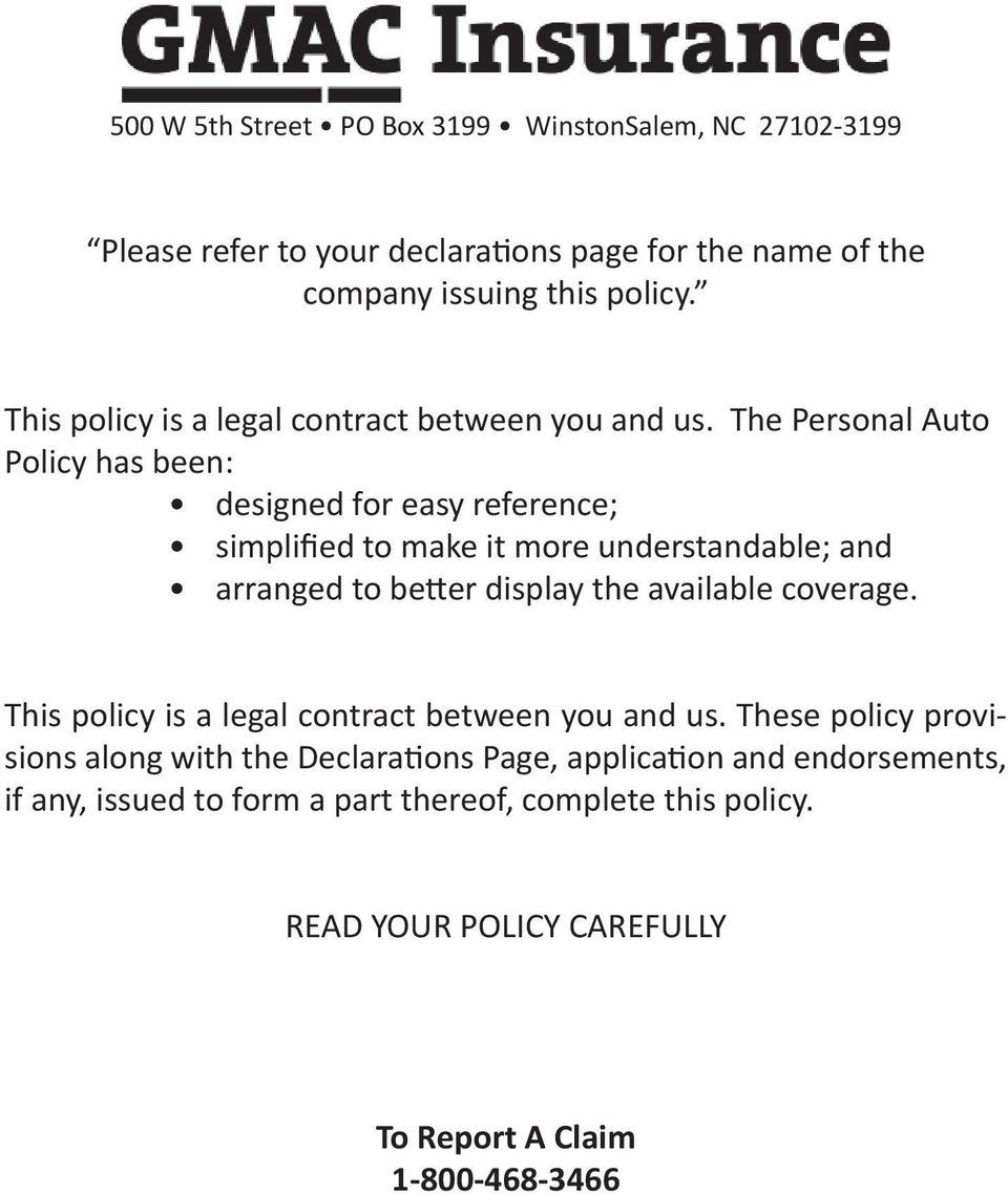 The Personal Auto Policy has been: designed for easy reference; simplified to make it more understandable; and arranged to better display the available