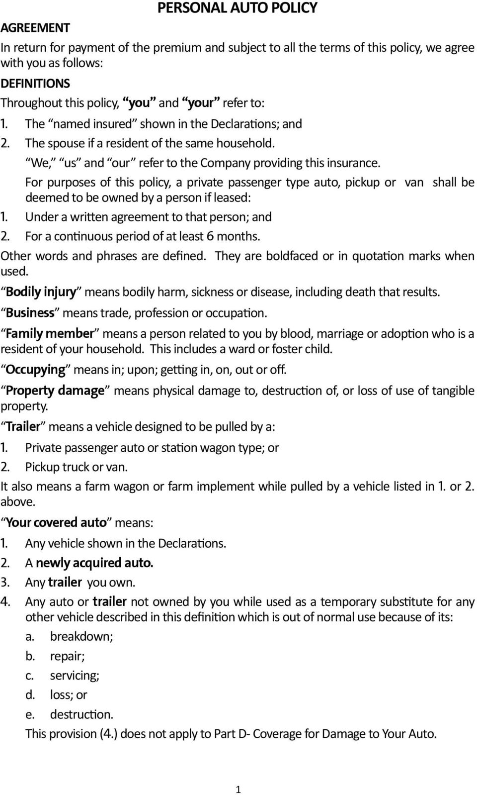 For purposes of this policy, a private passenger type auto, pickup or van shall be deemed to be owned by a person if leased: 1. Under a written agreement to that person; and 2.
