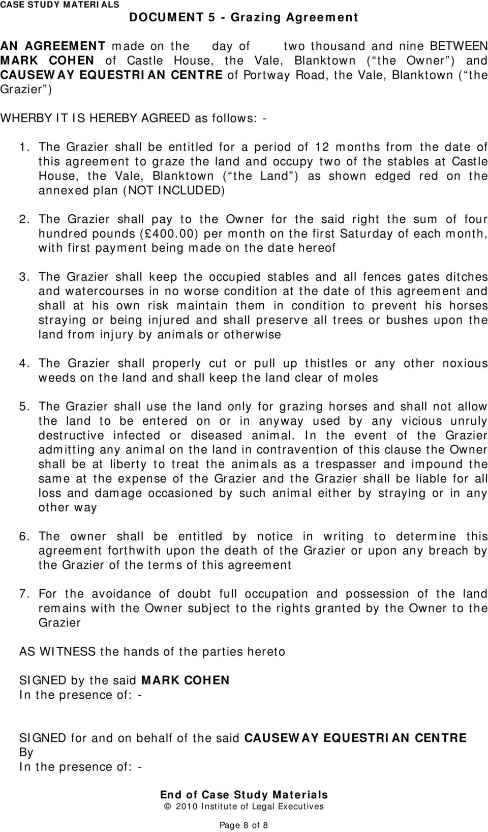 The Grazier shall be entitled for a period of 12 months from the date of this agreement to graze the land and occupy two of the stables at Castle House, the Vale, Blanktown ( the Land ) as shown