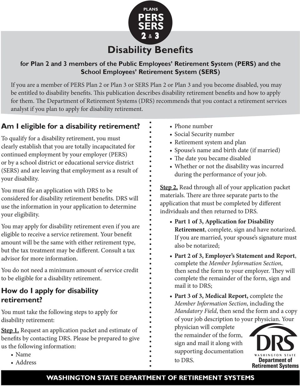 The Department of Retirement Systems (DRS) recommends that you contact a retirement services analyst if you plan to apply for disability retirement. Am I eligible for a disability retirement?