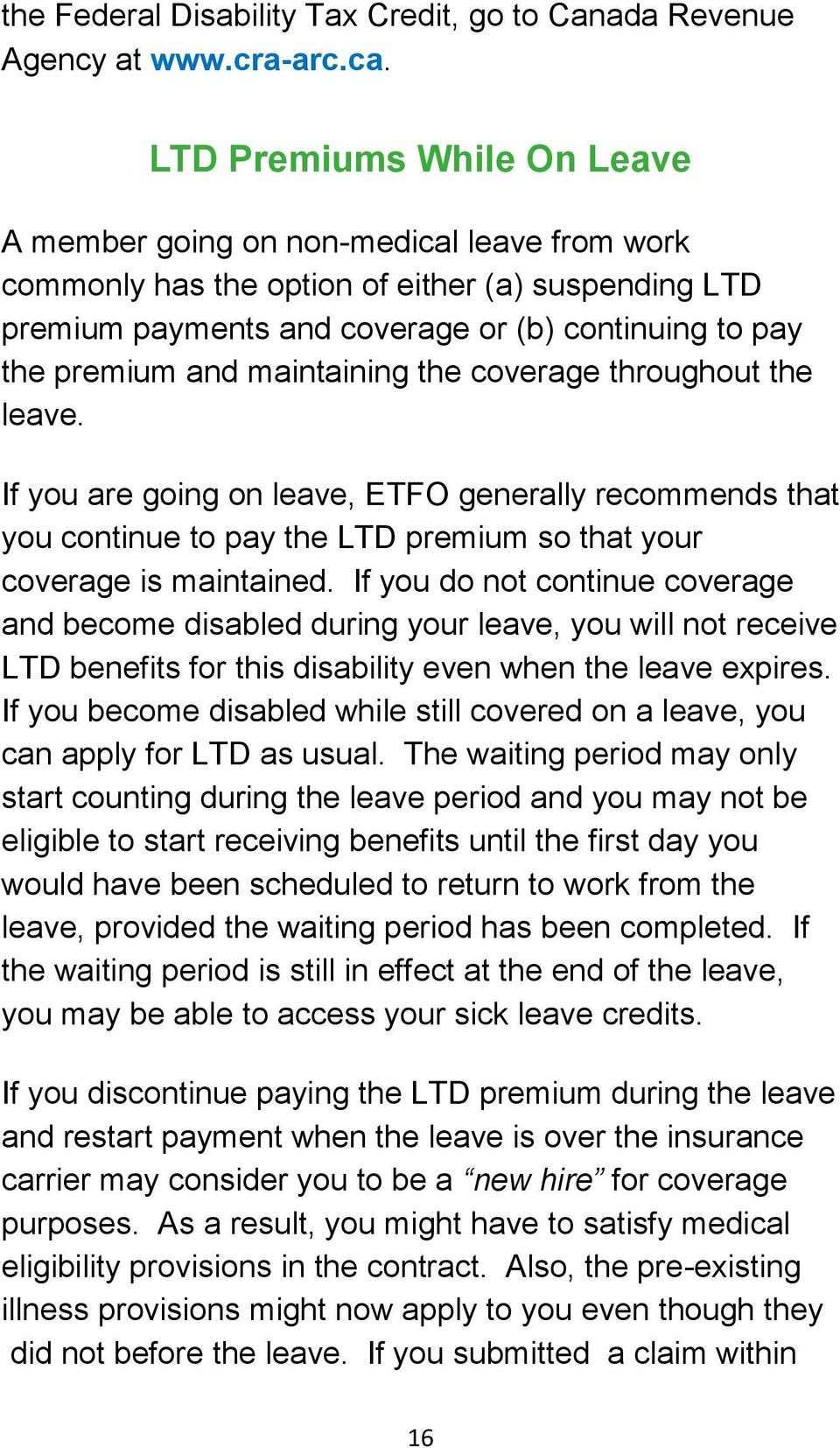 maintaining the coverage throughout the leave. If you are going on leave, ETFO generally recommends that you continue to pay the LTD premium so that your coverage is maintained.