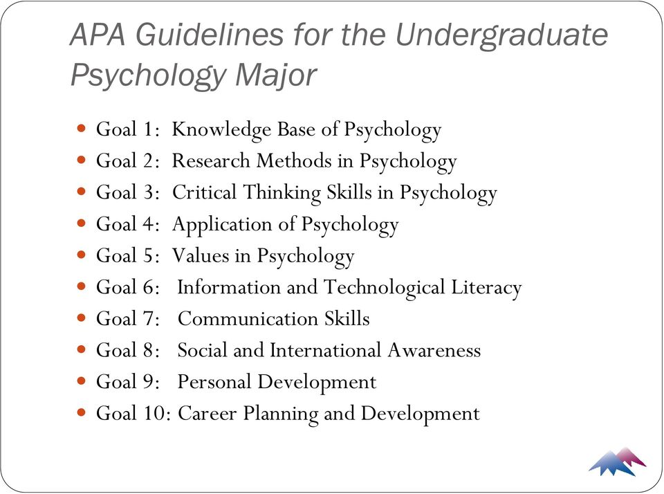 Psychology Goal 5: Values in Psychology Goal 6: Information and Technological Literacy Goal 7: