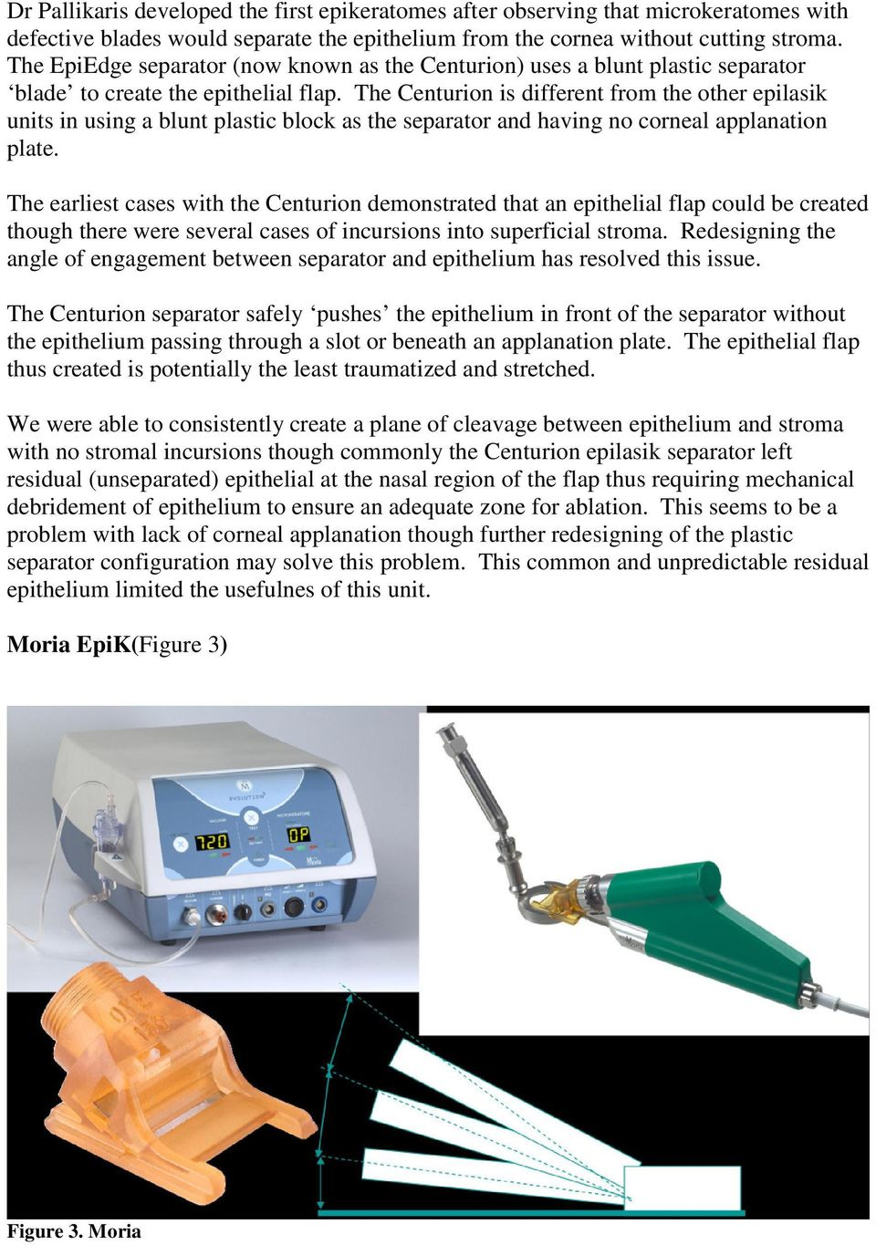 The Centurion is different from the other epilasik units in using a blunt plastic block as the separator and having no corneal applanation plate.