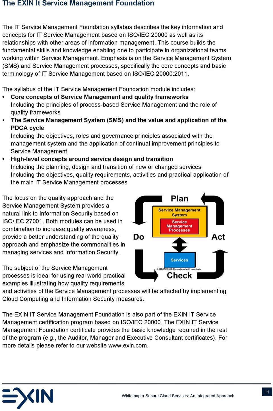 Emphasis is on the Service Management System (SMS) and Service Management processes, specifically the core concepts and basic terminology of IT Service Management based on ISO/IEC 20000:2011.