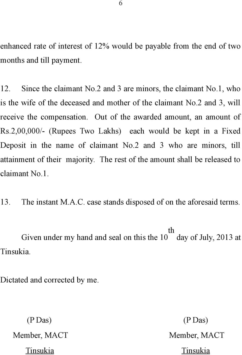 2,00,000/- (Rupees Two Lakhs) each would be kept in a Fixed Deposit in the name of claimant No.2 and 3 who are minors, till attainment of their majority.