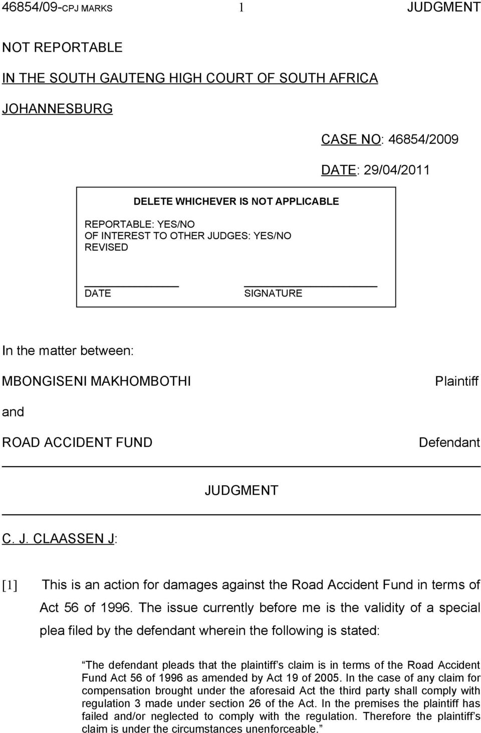CLAASSEN J: [1] This is an action for damages against the Road Accident Fund in terms of Act 56 of 1996.