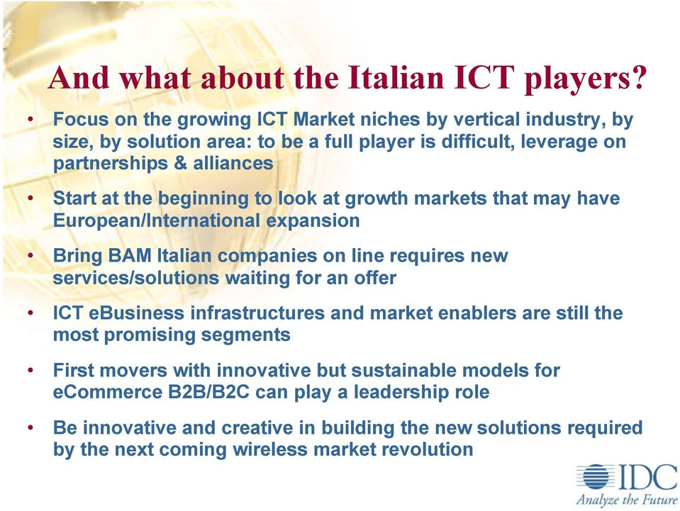 the beginning to look at growth markets that may have European/International expansion Bring BAM Italian companies on line requires new services/solutions waiting for an