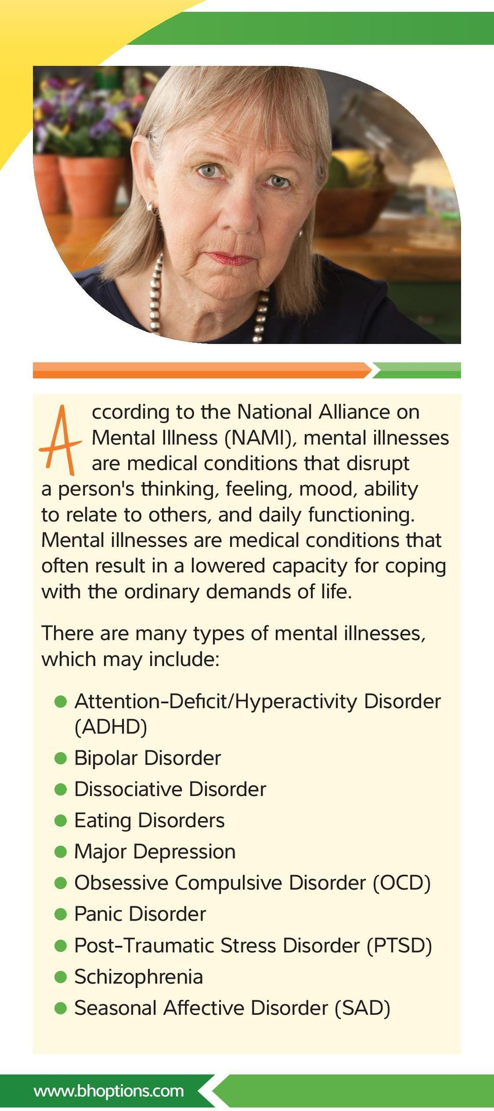There are many types of mental illnesses, which may include: Attention-Deficit/Hyperactivity Disorder (ADHD) Bipolar Disorder Dissociative Disorder Eating Disorders