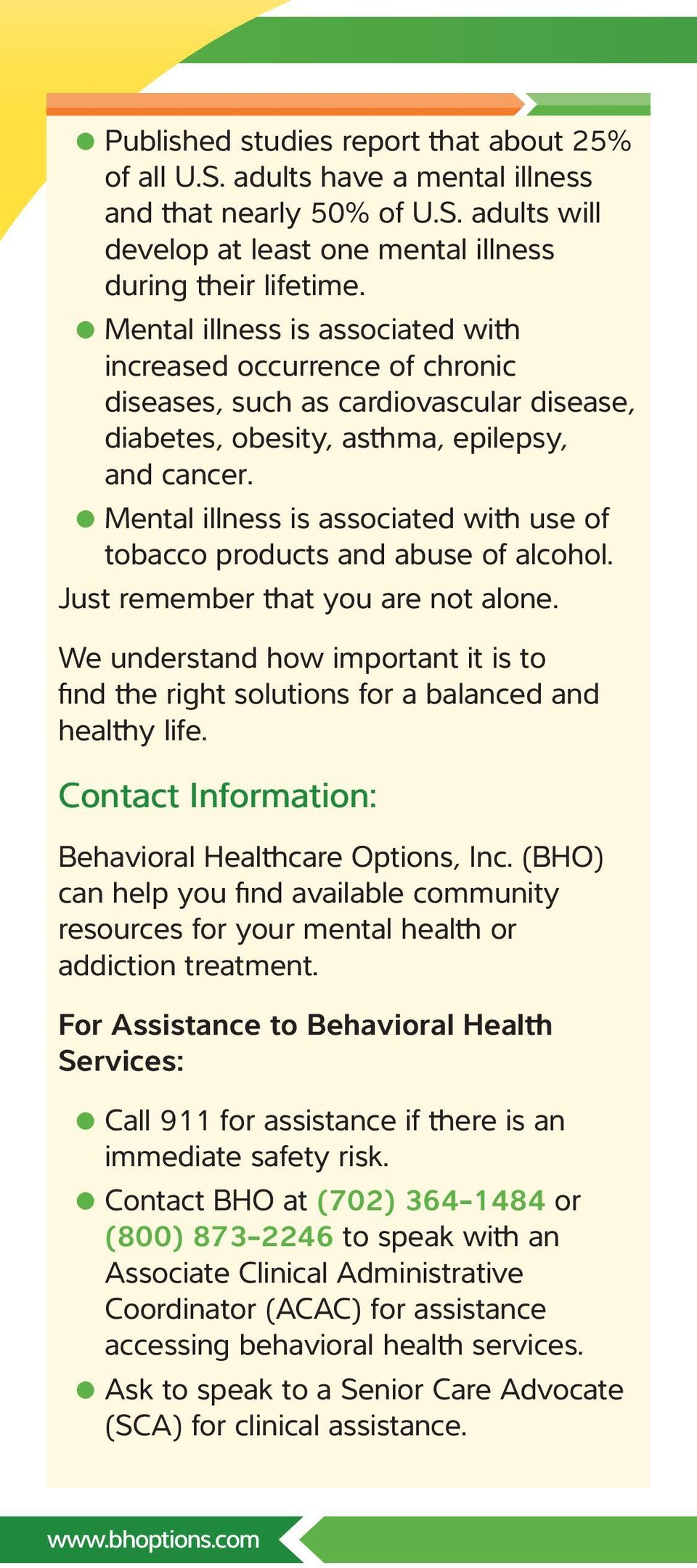 Mental illness is associated with use of tobacco products and abuse of alcohol. Just remember that you are not alone.
