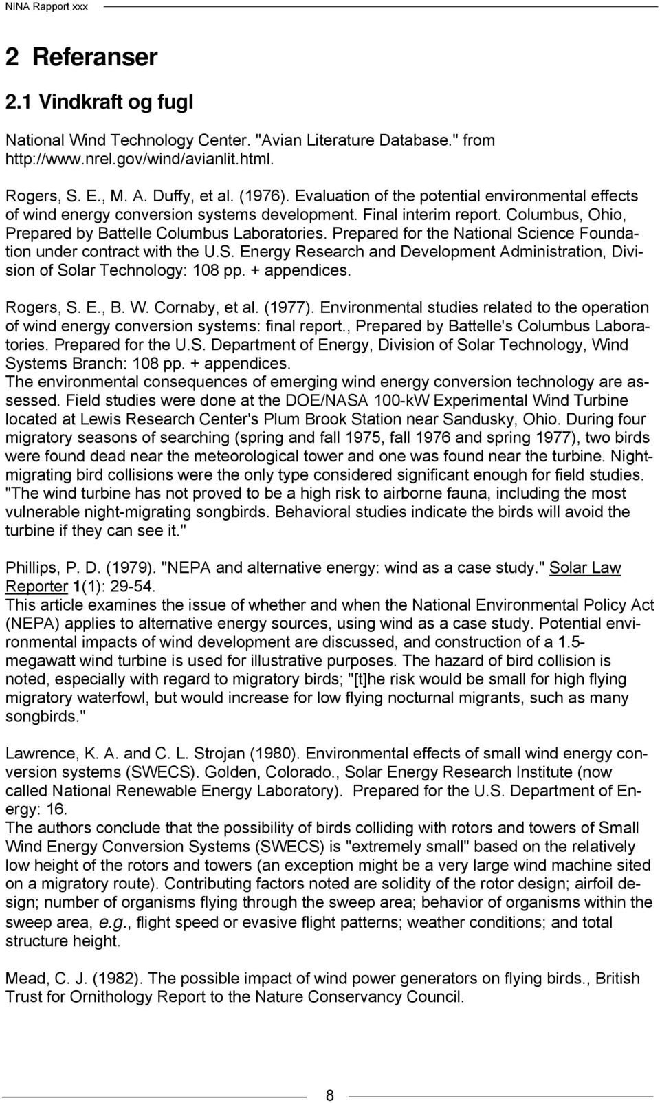 Prepared for the National Science Foundation under contract with the U.S. Energy Research and Development Administration, Division of Solar Technology: 108 pp. + appendices. Rogers, S. E., B. W.