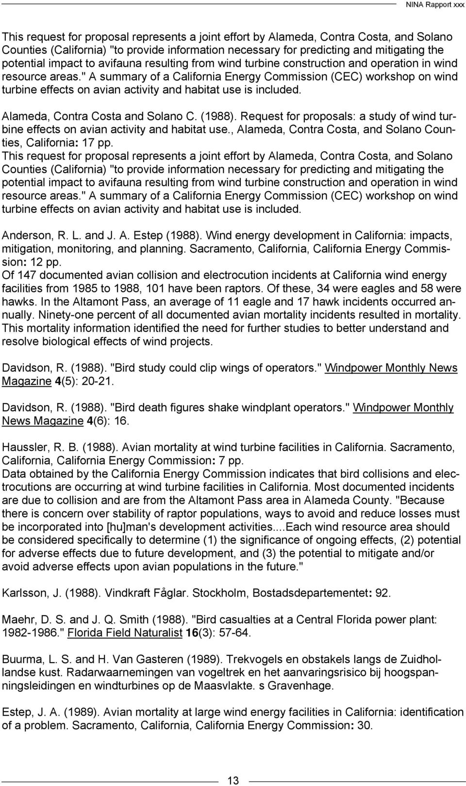 """ A summary of a California Energy Commission (CEC) workshop on wind turbine effects on avian activity and habitat use is included. Alameda, Contra Costa and Solano C. (1988)."