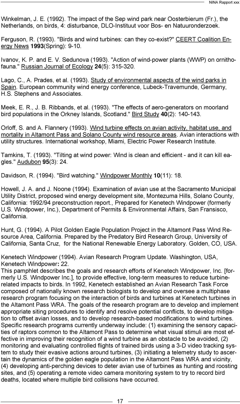 """ Russian Journal of Ecology 24(5): 315-320. Lago, C., A. Prades, et al. (1993). Study of environmental aspects of the wind parks in Spain."