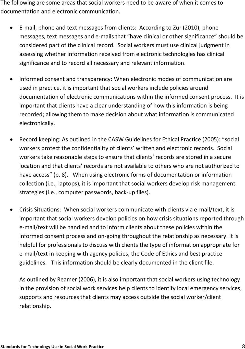 record. Social workers must use clinical judgment in assessing whether information received from electronic technologies has clinical significance and to record all necessary and relevant information.