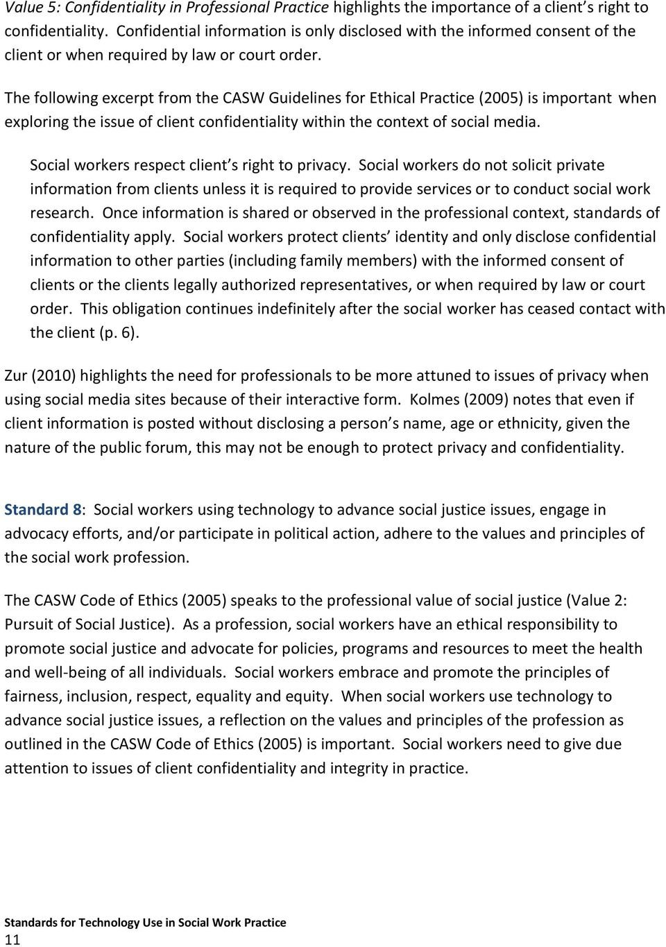 The following excerpt from the CASW Guidelines for Ethical Practice (2005) is important when exploring the issue of client confidentiality within the context of social media.