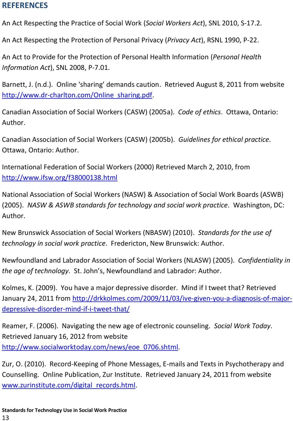 Retrieved August 8, 2011 from website http://www.dr-charlton.com/online_sharing.pdf. Canadian Association of Social Workers (CASW) (2005a). Code of ethics. Ottawa, Ontario: Author.
