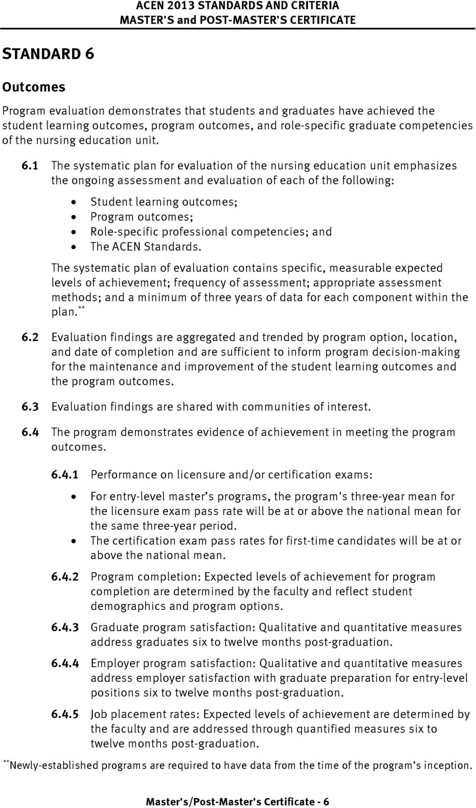 1 The systematic plan for evaluation of the nursing education unit emphasizes the ongoing assessment and evaluation of each of the following: Student learning outcomes; Program outcomes;